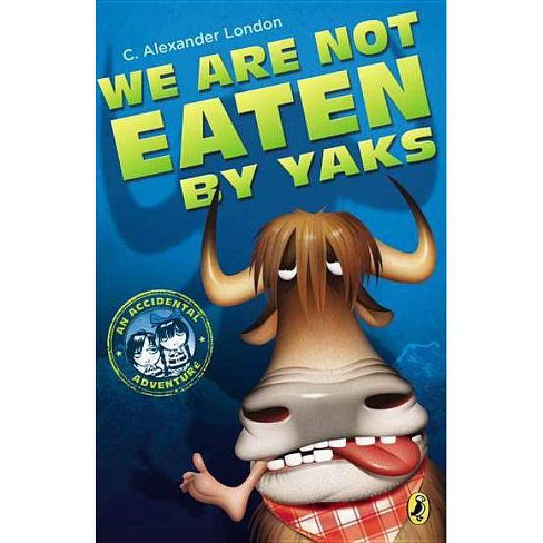 We Are Not Eaten by Yaks - (Accidental Adventure) by  C Alexander London (Paperback) - image 1 of 1