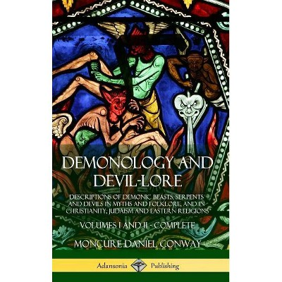 Demonology and Devil-lore - by  Moncure Daniel Conway (Hardcover)