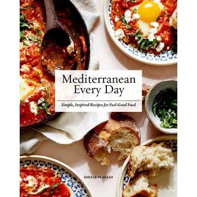 Mediterranean Every Day - by  Sheela Prakash (Hardcover)