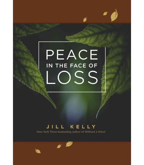 Peace in the Face of Loss (Paperback) (Jill Kelly) - image 1 of 1