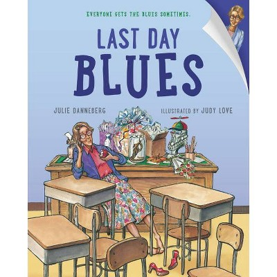 Last Day Blues - by Julie Danneberg (Paperback)