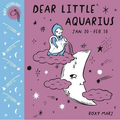 Baby Astrology: Dear Little Aquarius - by Roxy Marj (Board_book)
