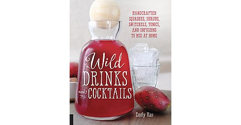 Wild Drinks & Cocktails : Handcrafted Squashes, Shrubs, Switchels, Tonics, and Infusions to Mix at Home - image 1 of 1