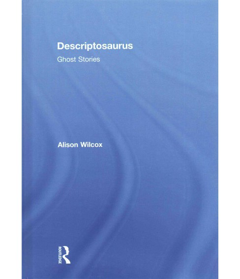 Descriptosaurus : Ghost Stories (Hardcover) (Alison Wilcox) - image 1 of 1