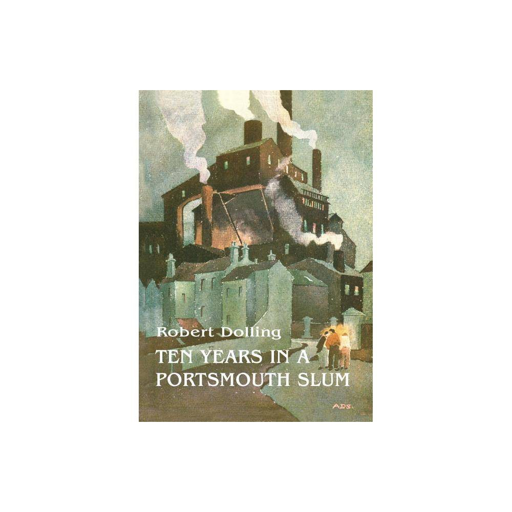 Ten Years In A Portsmouth Slum The True Life Account Of A Victorian Missionary S Work In A Deprived English Town Illustrated Paperback