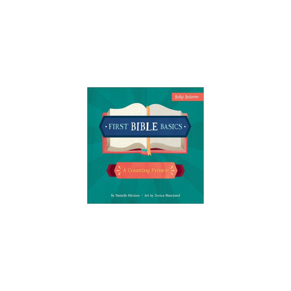 First Bible Basics : A Counting Primer - (Baby Believer) by Danielle Hitchen (Hardcover)