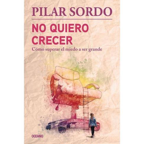 No Quiero Crecer. C�mo Superar El Miedo a Ser Grande - by  Pilar Sordo (Paperback) - image 1 of 1
