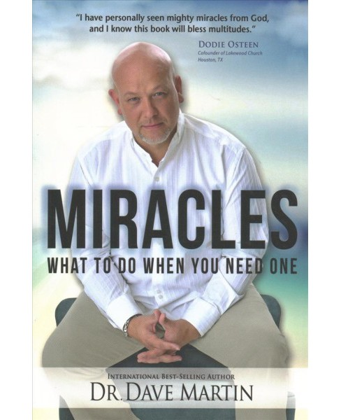 Miracles : What to Do When You Need One -  by Dave Martin (Paperback) - image 1 of 1