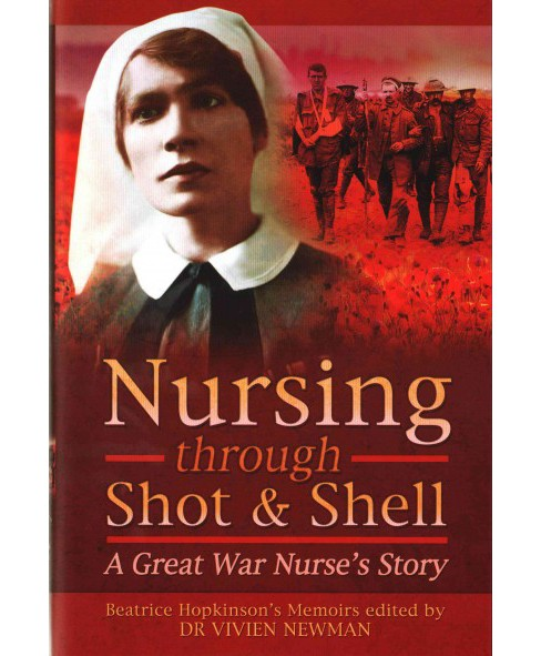 Nursing Through Shot and Shell : A Great War Nurse's Story (Hardcover) - image 1 of 1