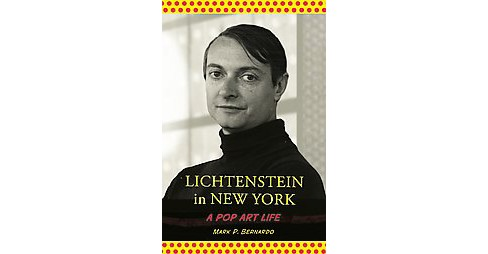 Lichtenstein in New York : A Pop Art Life (Paperback) (Mark P. Bernardo) - image 1 of 1