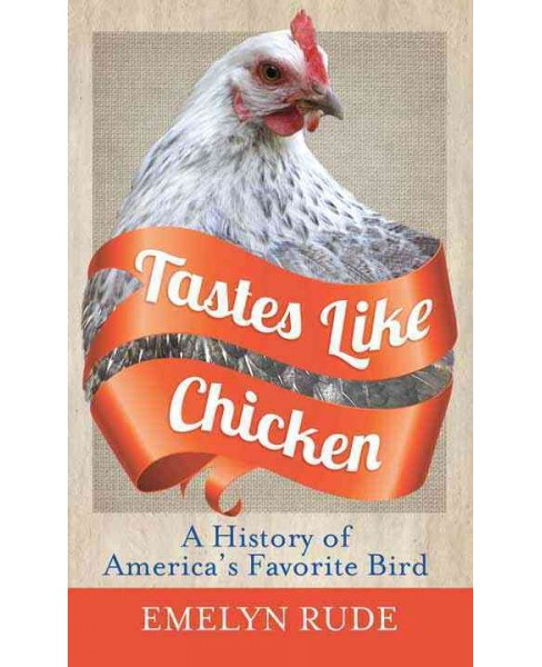 Tastes Like Chicken : A History of America's Favorite Bird (Hardcover) (Emelyn Rude) - image 1 of 1