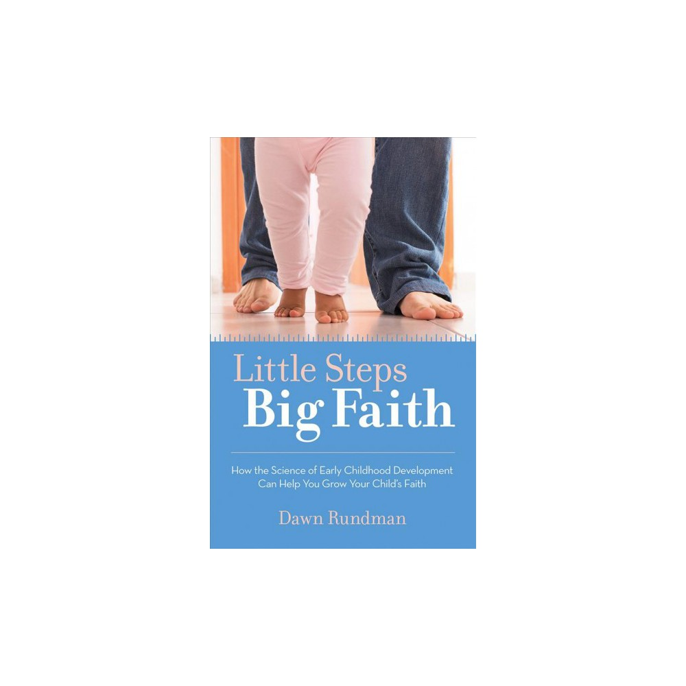 Little Steps, Big Faith : How the Science of Early Childhood Development Can Help You Grow Your Child's