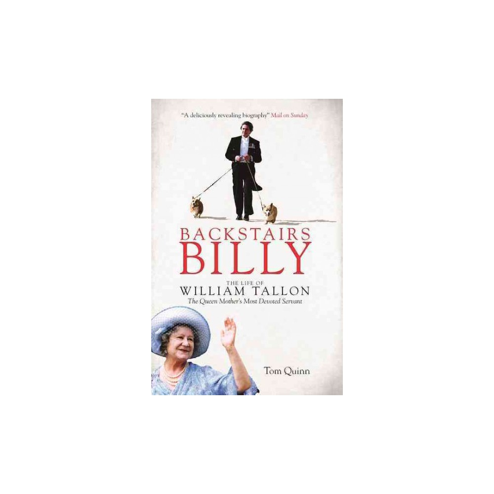 Backstairs Billy : The Life of William Tallon, the Queen Mother's Most Devoted Servant (Reprint)