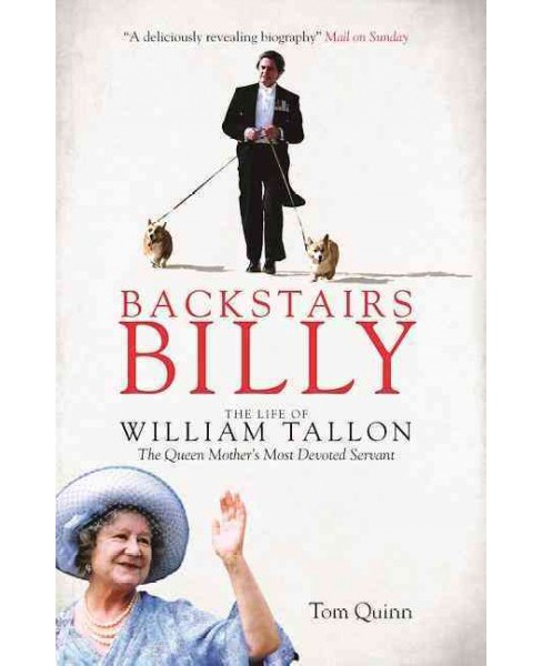 Backstairs Billy : The Life of William Tallon, the Queen Mother's Most Devoted Servant (Reprint) - image 1 of 1