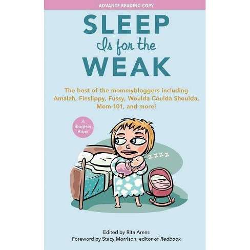 Sleep Is for the Weak - (BlogHer Books) (Paperback) - image 1 of 1