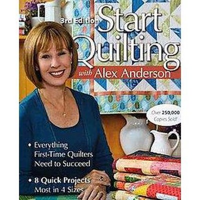 Start Quilting With Alex Anderson : Everything First-time Quilters Need to Succeed; 8 Quick
