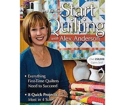 Start Quilting With Alex Anderson : Everything First-time Quilters Need to Succeed; 8 Quick - image 1 of 1