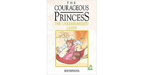 Courageous Princess 2 : The Unremembered Lands (Hardcover) (Rod Espinosa) - image 1 of 1