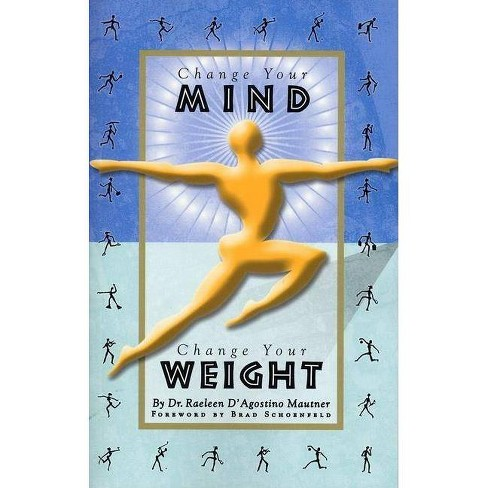 Change Your Mind, Change Your Weight - by  Raeleen D'Agostino Mautner (Paperback) - image 1 of 1