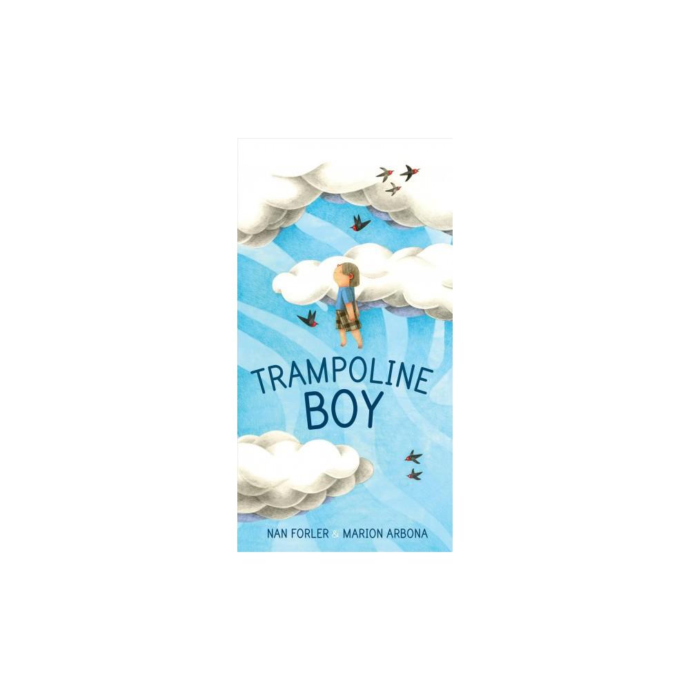 Trampoline Boy - by Nan Forler (Hardcover)
