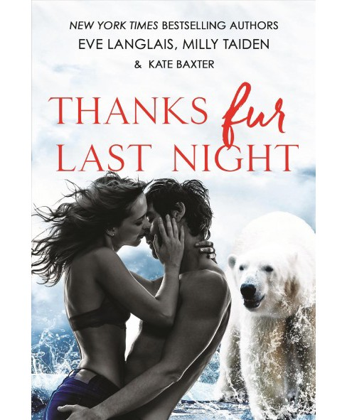 Thanks Fur Last Night (Paperback) (Eve Langlais & Milly Taiden & Kate Baxter) - image 1 of 1