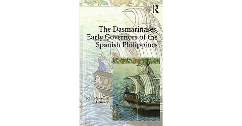 Dasmarinases, Early Governors of the Spanish Philippines (Hardcover) (John Newsome Crossley) - image 1 of 1