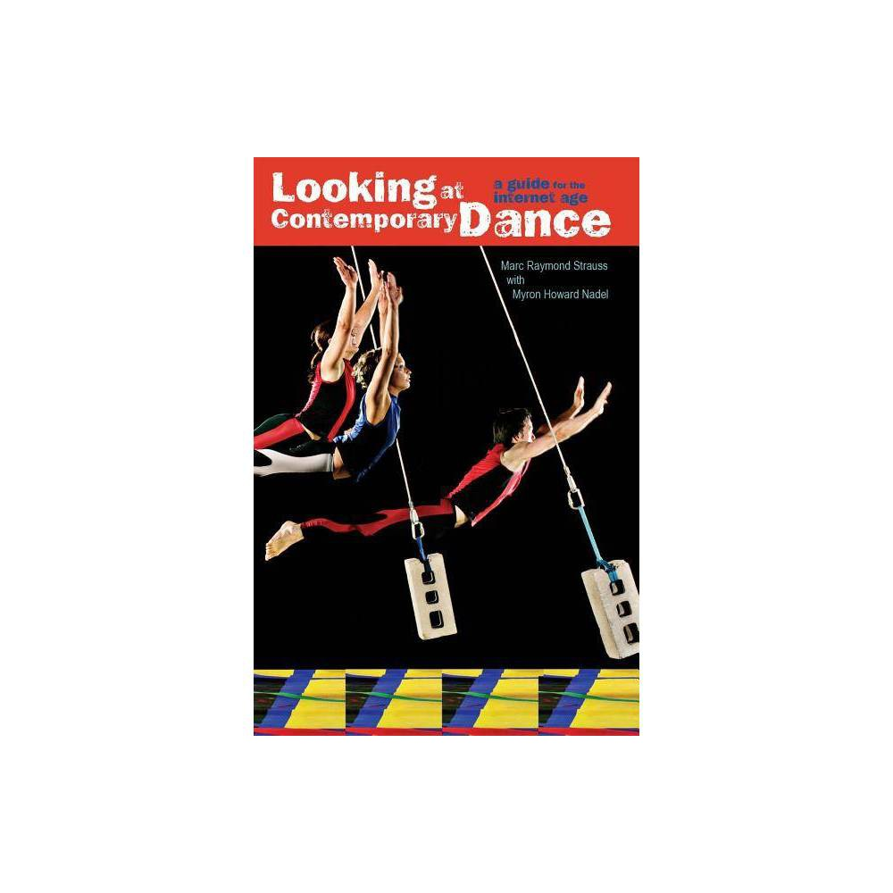 Looking At Contemporary Dance By Marc Raymond Strauss Myron Howard Nadel Paperback