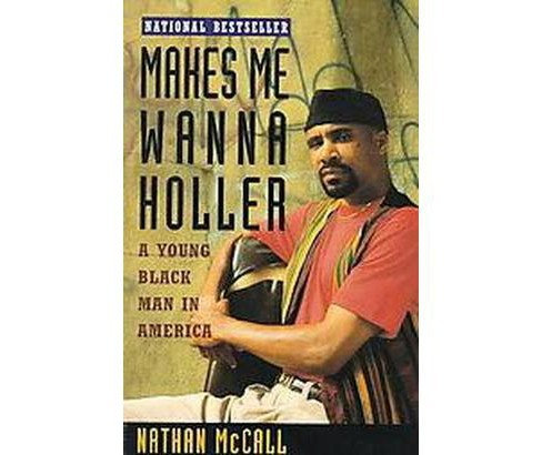 Makes Me Wanna Holler : A Young Black Man in America (Reprint) (Paperback) (Nathan McCall) - image 1 of 1
