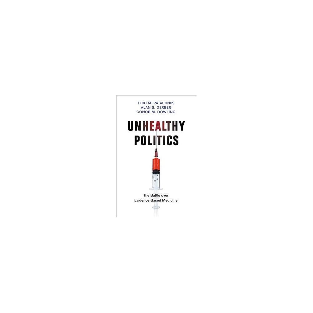 Unhealthy Politics : The Battle over Evidence-based Medicine - (Hardcover)