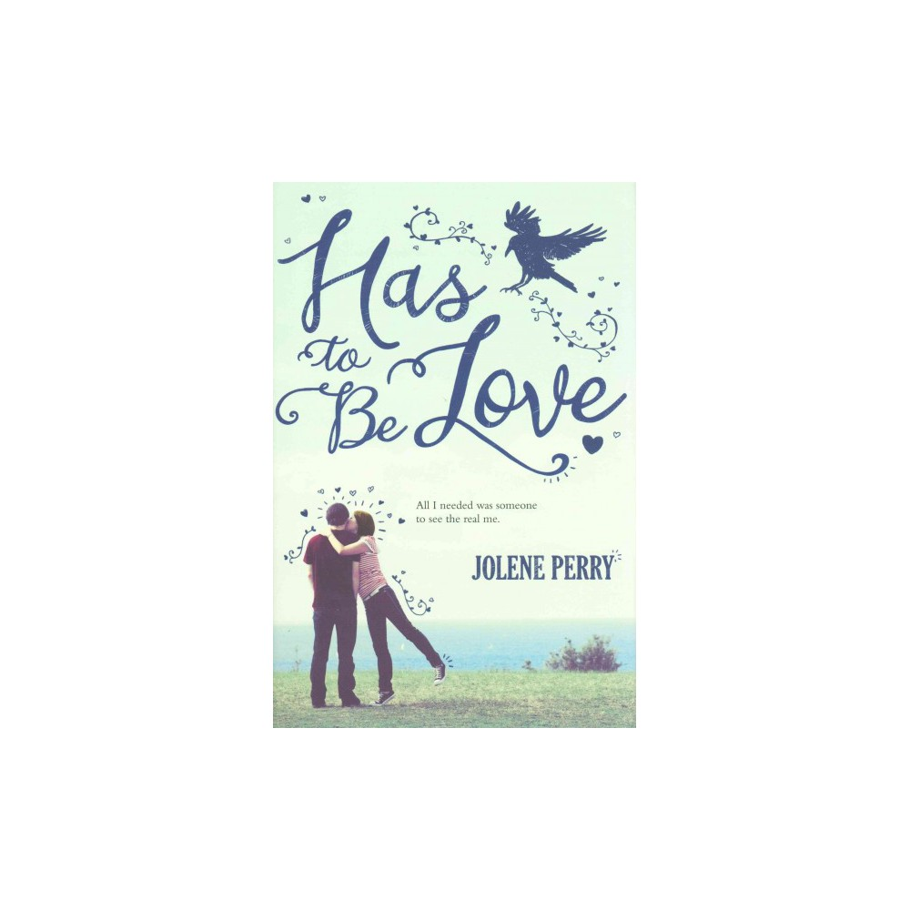 Has to Be Love (School And Library) (Jolene Perry)