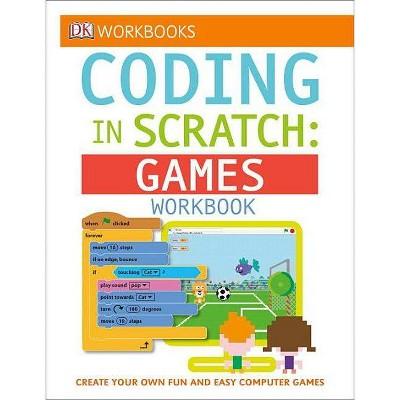 DK Workbooks: Coding in Scratch: Games Workbook - by  Jon Woodcock & Steve Setford (Paperback)