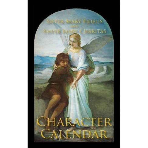 A Character Calendar - by  Sister Mary Fidelis & Sister Mary Charitas (Paperback) - image 1 of 1