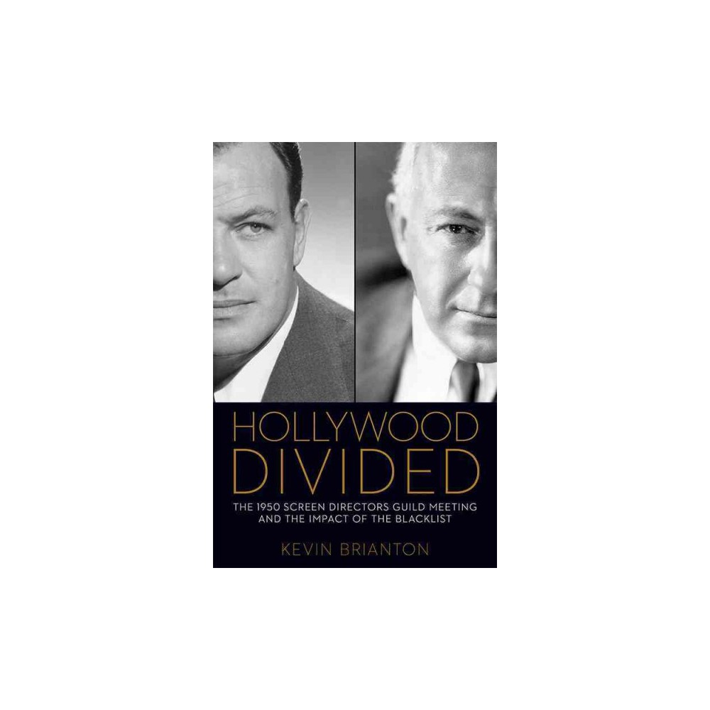 Hollywood Divided : The 1950 Screen Directors Guild Meeting and the Impact of the Blacklist (Hardcover)