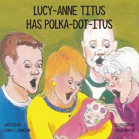 Lucy-Anne Titus Has Polka-dot-itus - by  Linda C Johnston (Paperback) - image 1 of 1