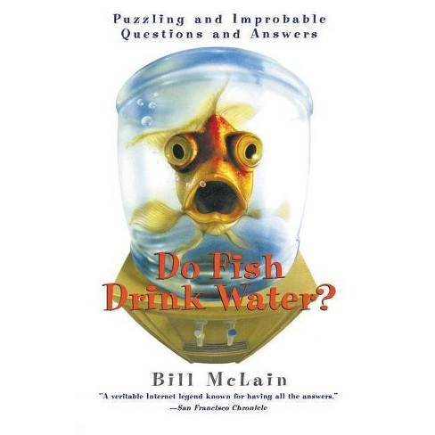 Do Fish Drink Water? - by  Bill McLain (Paperback) - image 1 of 1