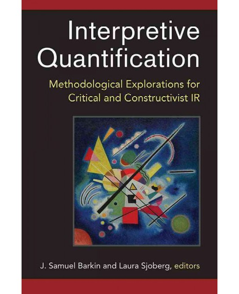 Interpretive Quantification : Methodological Explorations for Critical and Constructivist IR (Paperback) - image 1 of 1