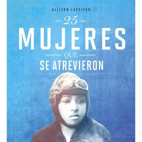 25 Mujeres Que Se Atrevieron - (Mujeres Valientes) by  Allison Lassieur (Hardcover) - image 1 of 1