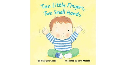Ten Little Fingers, Two Small Hands (School And Library) (Kristy Dempsey) - image 1 of 1