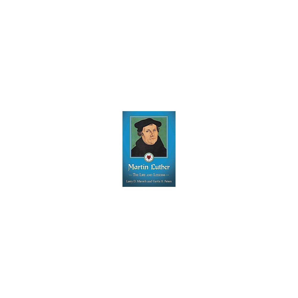Martin Luther : The Life and Lessons (Paperback) (Larry D. Mansch)