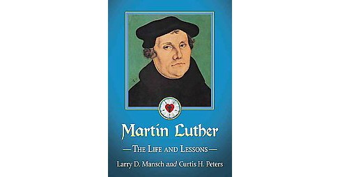 Martin Luther : The Life and Lessons (Paperback) (Larry D. Mansch) - image 1 of 1
