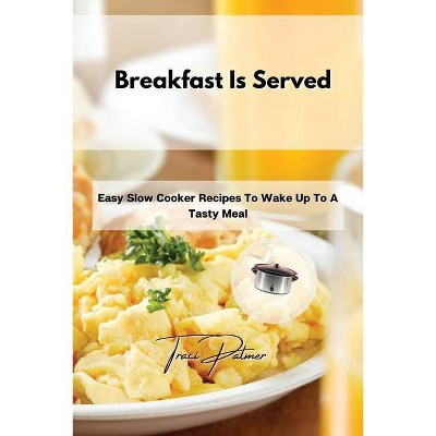 Breakfast Is Served - by  Traci Palmer (Paperback)
