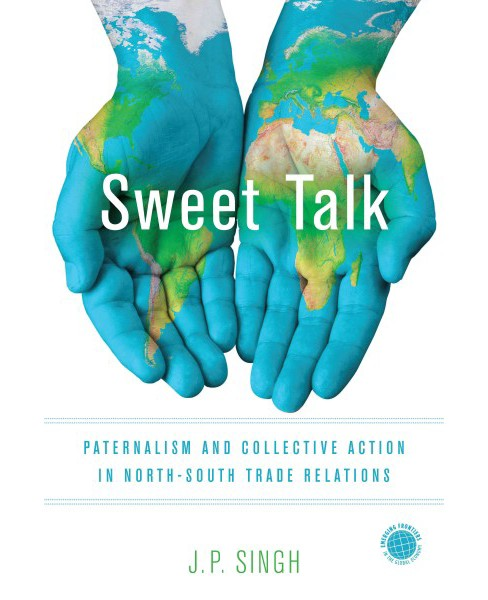 Sweet Talk : Paternalism and Collective Action in North-South Trade Relations (Paperback) (J. P. Singh) - image 1 of 1