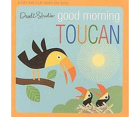 Good Morning Toucan : A Lift-the-Flap Good Day Book (Hardcover) - image 1 of 1