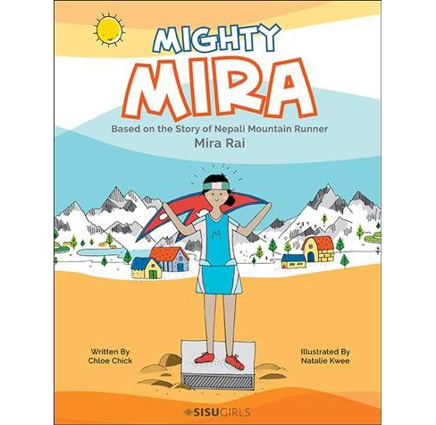 Mighty Mira : Based on the Story of Nepali Mountain Runner, Mira Rai (Hardcover) (Chloe Chick) - image 1 of 1