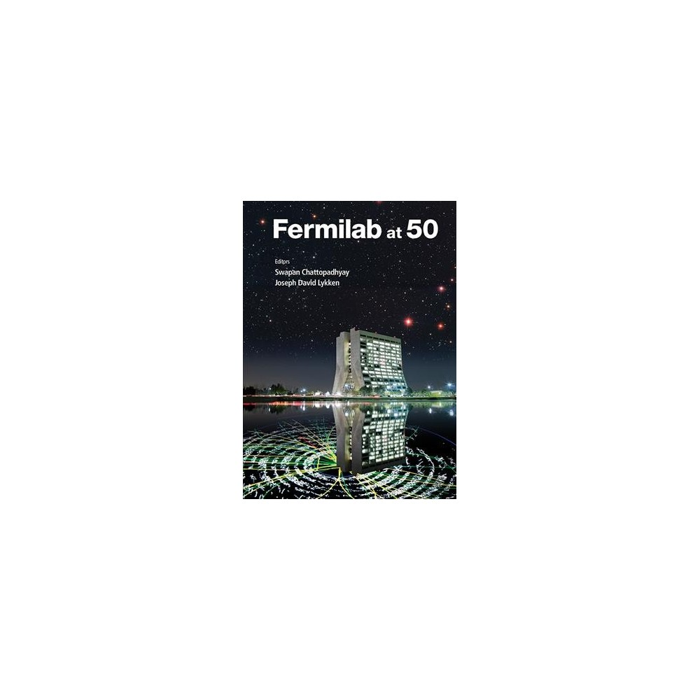 Fermilab at 50 - (Hardcover)