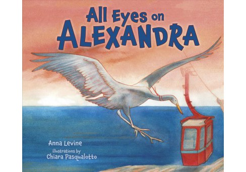 All Eyes on Alexandra -  by Anna Levine (Paperback) - image 1 of 1