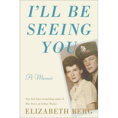 I'll Be Seeing You - by  Elizabeth Berg (Hardcover) - image 1 of 1