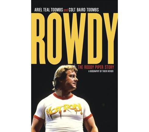 Rowdy : The Roddy Piper Story (Hardcover) (Ariel Teal Toombs & Colt Baird Toombs) - image 1 of 1