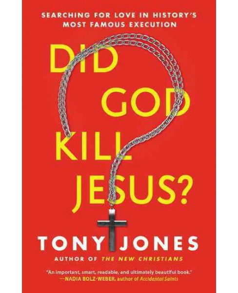 Did God Kill Jesus? : Searching for Love in History's Most Famous Execution (Reprint) (Paperback) (Tony - image 1 of 1