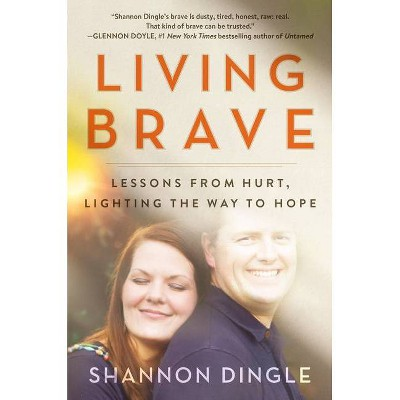 Living Brave - by  Shannon Dingle (Hardcover)